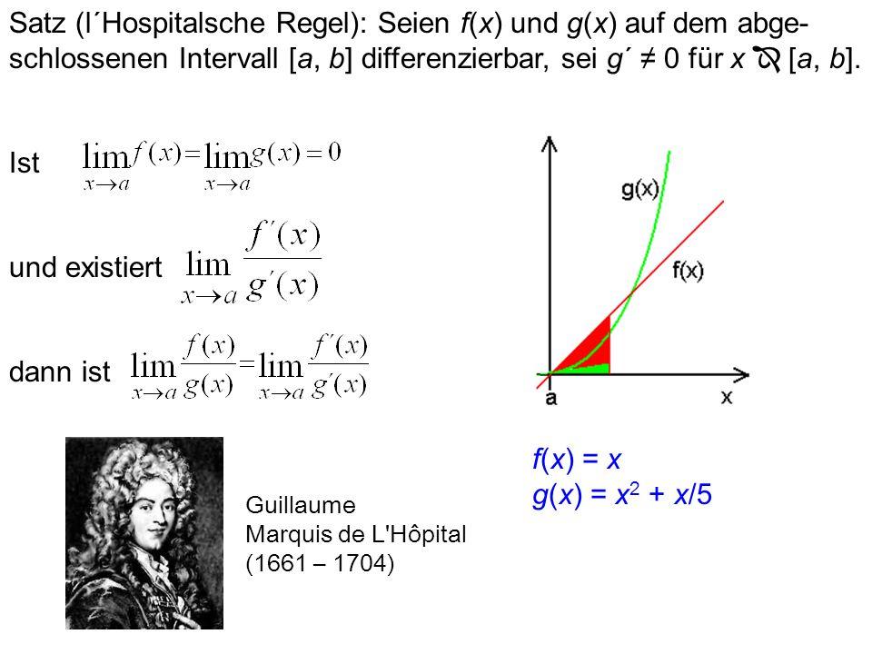 Satz (l´Hospitalsche Regel): Seien f(x) und g(x) auf dem abge-schlossenen Intervall [a, b] differenzierbar, sei g´ ≠ 0 für x  [a, b].